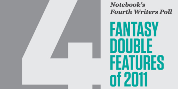 image of the Notebook's 4th Writers Poll: Fantasy Double Features of 2011