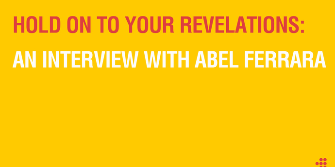 image of the Hold On To Your Revelations: An Interview with Abel Ferrara